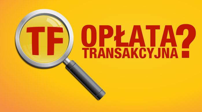 TF czyli opłata transakcyjna – co to jest?